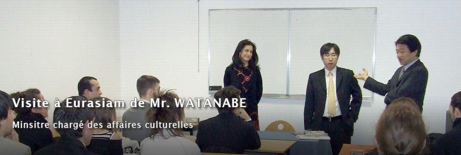visite de Mr.WATANABE, Ministre chargé des affaires culturels